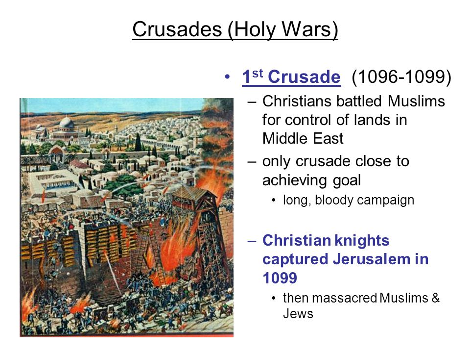 Crusades (Holy Wars) 1st Crusade (1096-1099)
