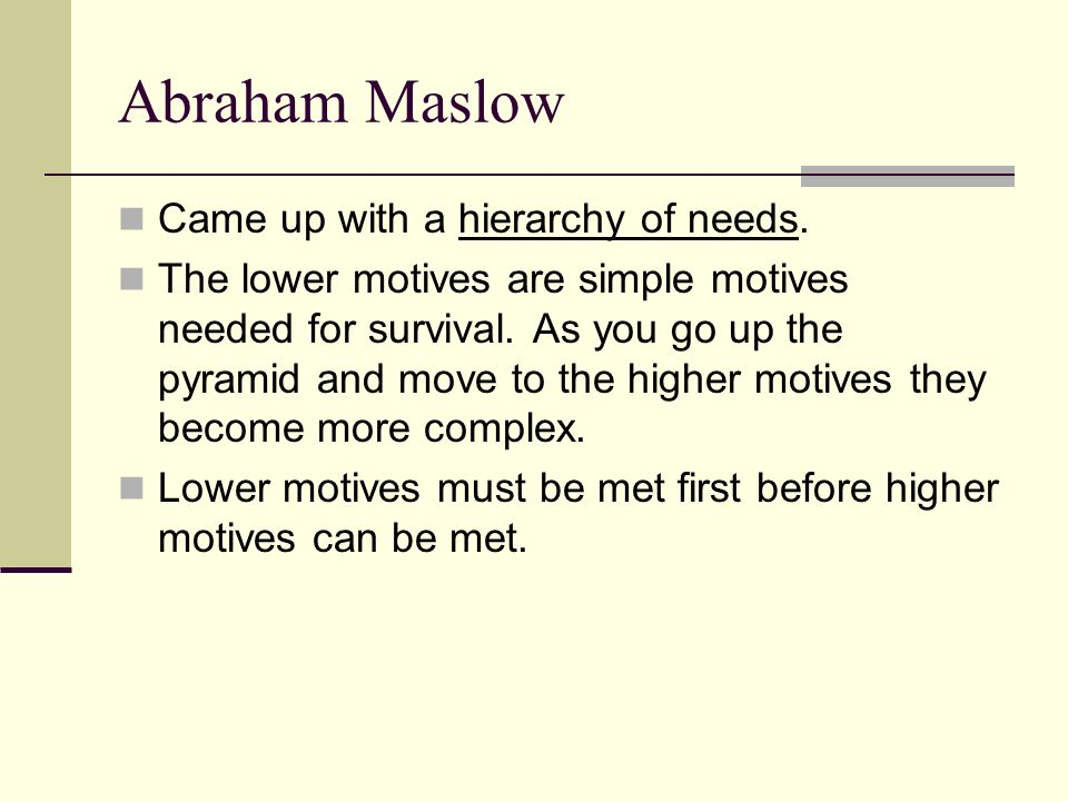Abraham Maslow Came up with a hierarchy of needs.