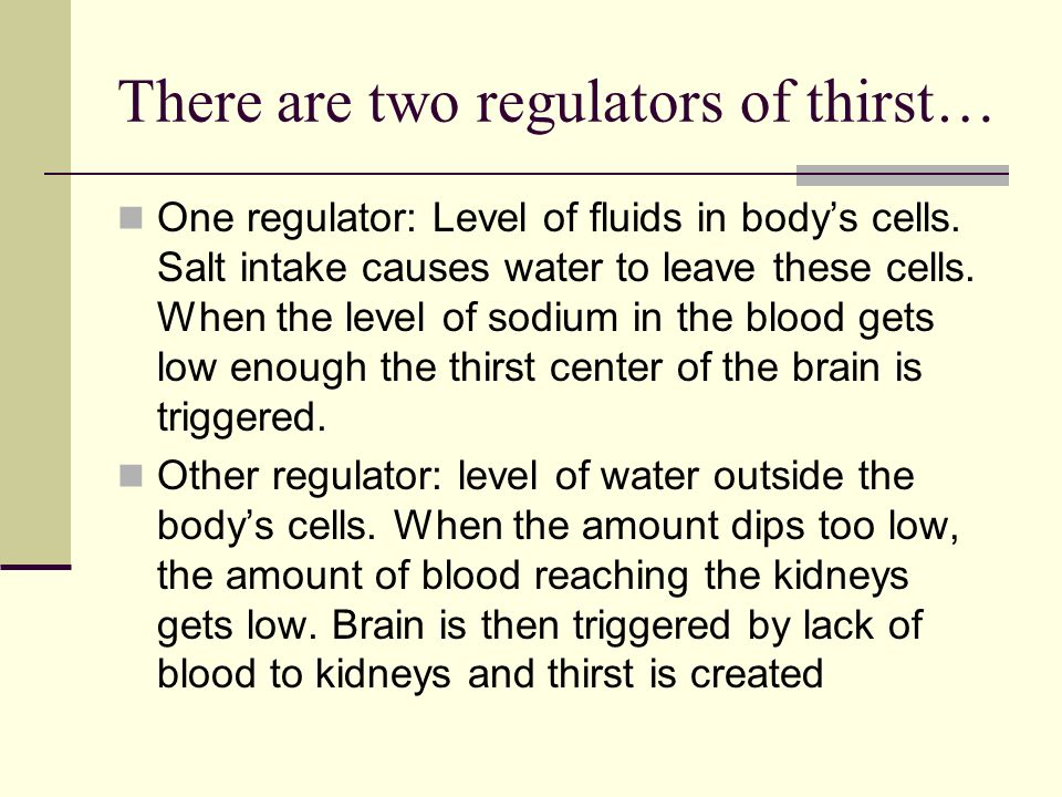 There are two regulators of thirst…