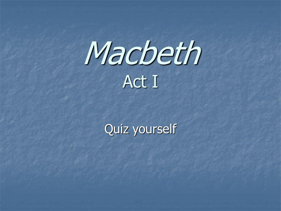 Macbeth Act I Quiz yourself