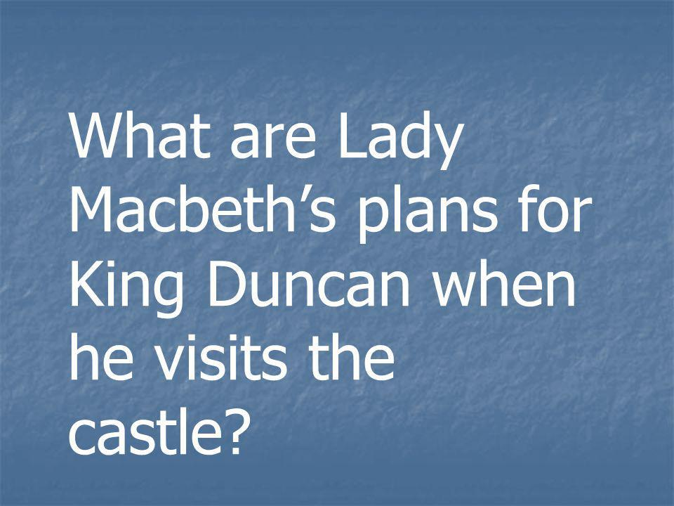 What are Lady Macbeth's plans for King Duncan when he visits the castle