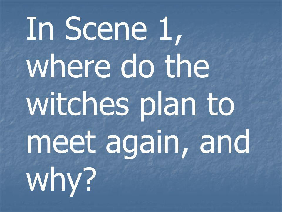 In Scene 1, where do the witches plan to meet again, and why