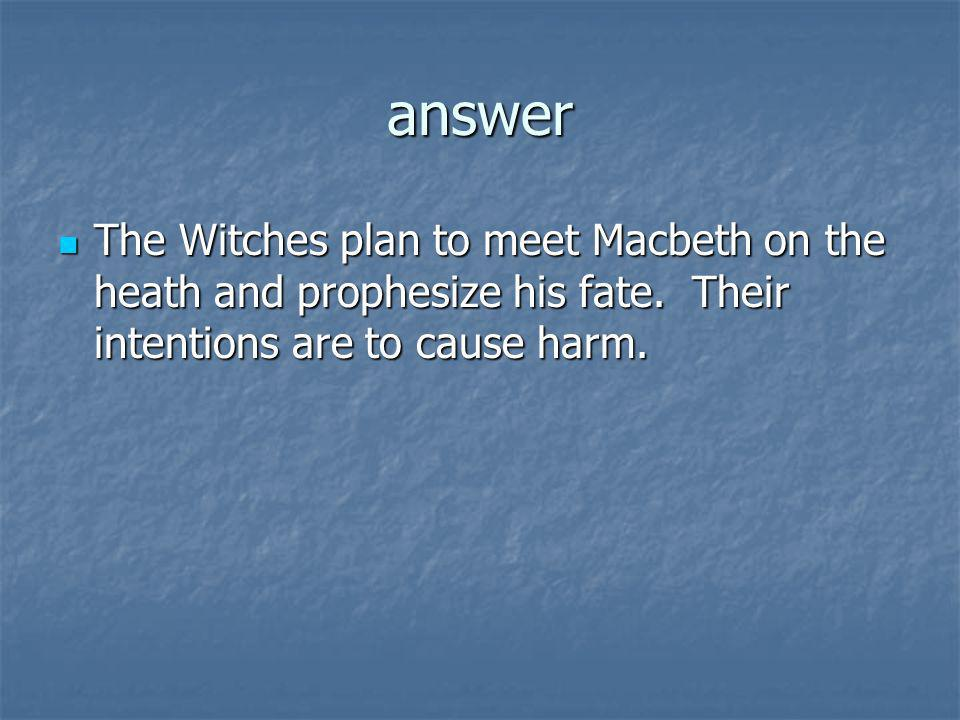 answer The Witches plan to meet Macbeth on the heath and prophesize his fate.