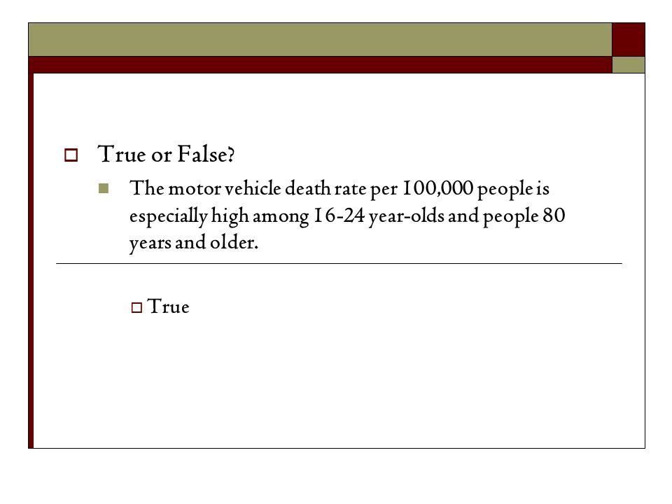 True or False The motor vehicle death rate per 100,000 people is especially high among 16-24 year-olds and people 80 years and older.