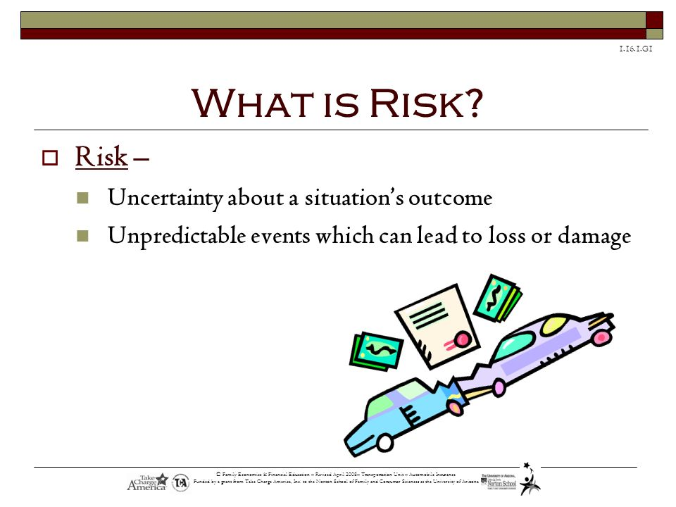 What is Risk Risk – Uncertainty about a situation's outcome