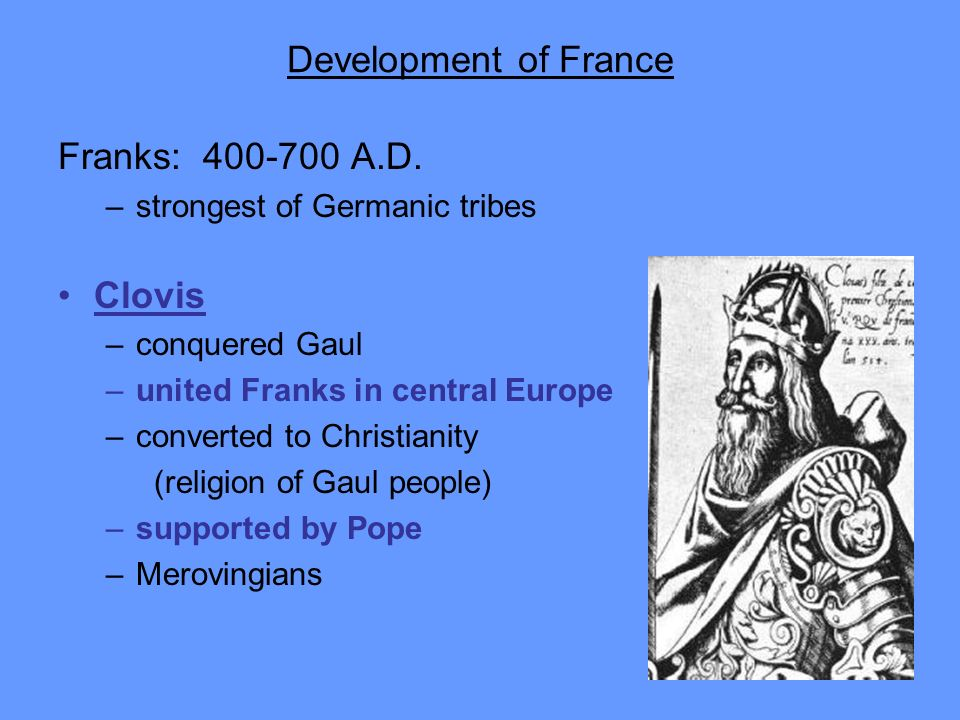Development of France Franks: 400-700 A.D. Clovis