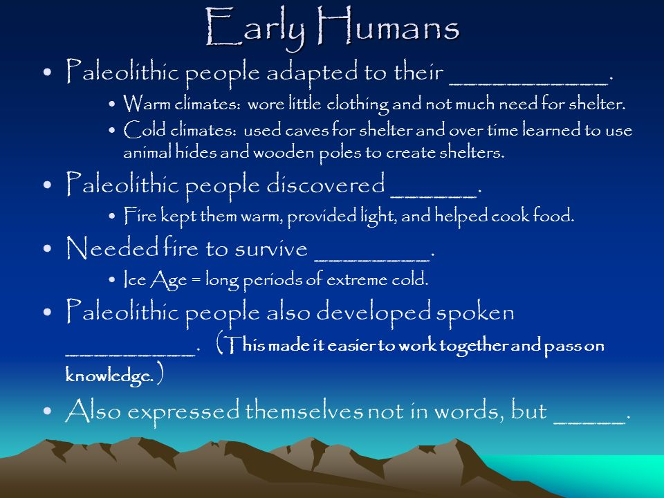 Early Humans Paleolithic people adapted to their ___________.