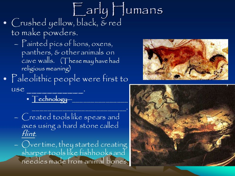 Early Humans Crushed yellow, black, & red to make powders.