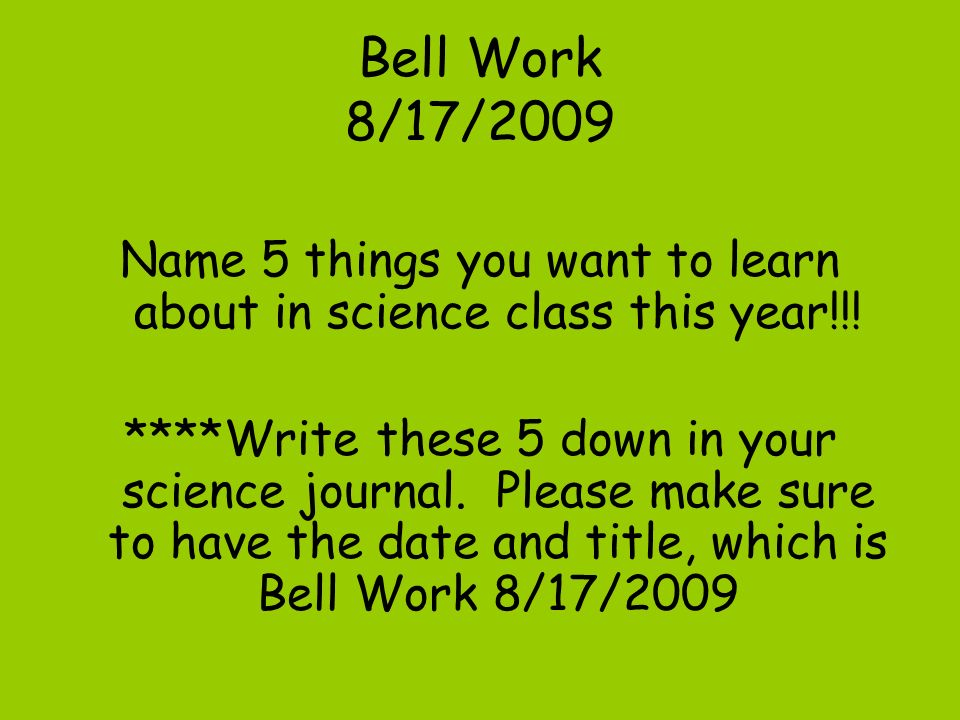 Name 5 things you want to learn about in science class this year!!!