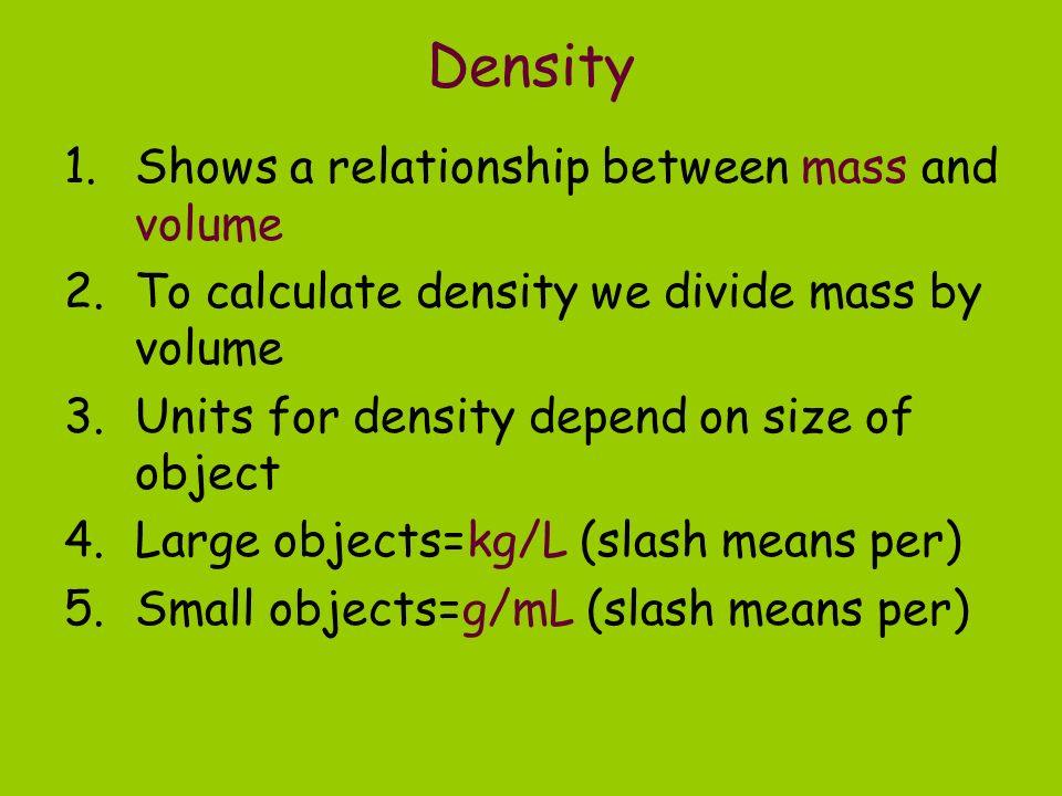 Density Shows a relationship between mass and volume
