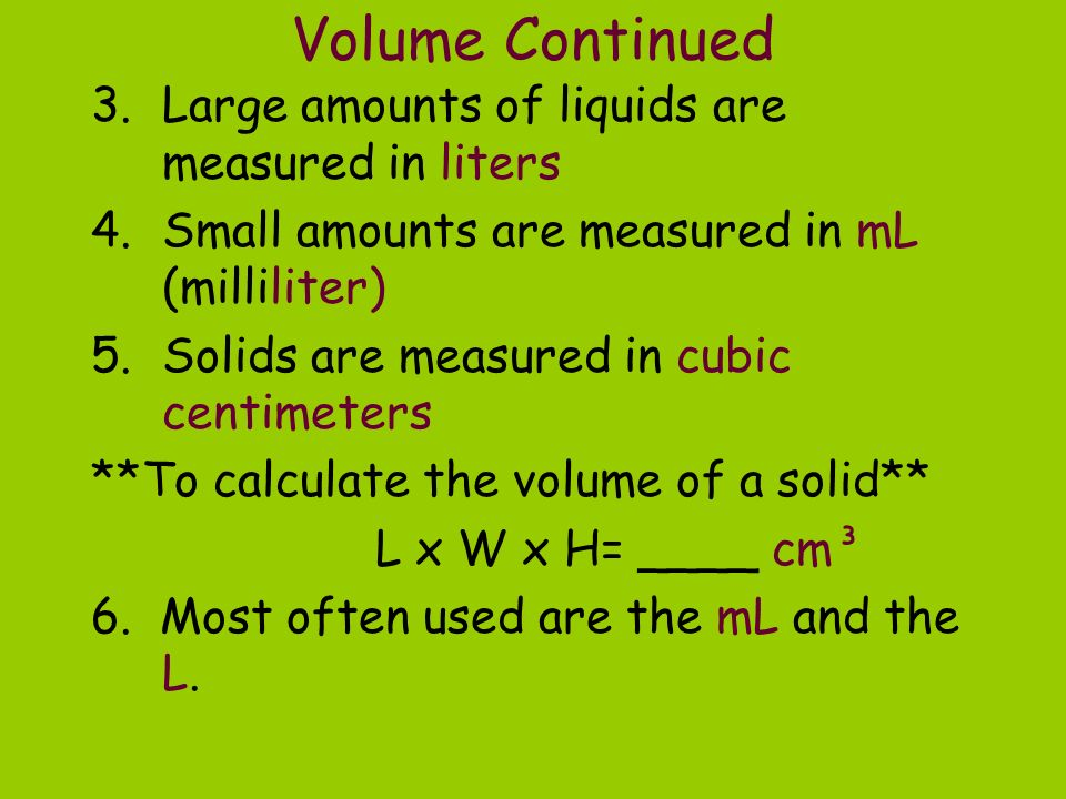 Volume Continued Large amounts of liquids are measured in liters