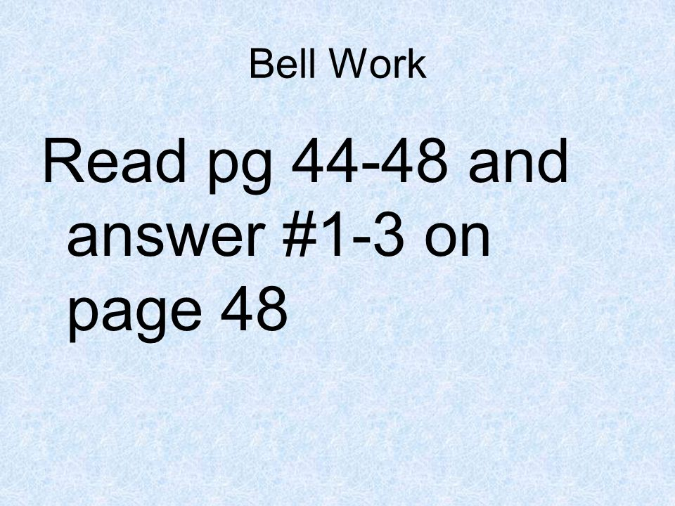 Read pg 44-48 and answer #1-3 on page 48