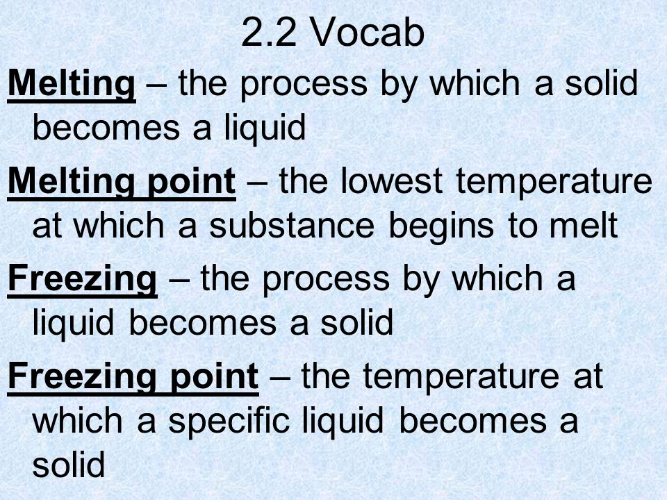 2.2 Vocab Melting – the process by which a solid becomes a liquid