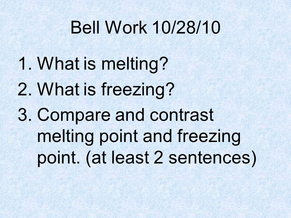 Bell Work 10/28/10 What is melting. What is freezing.