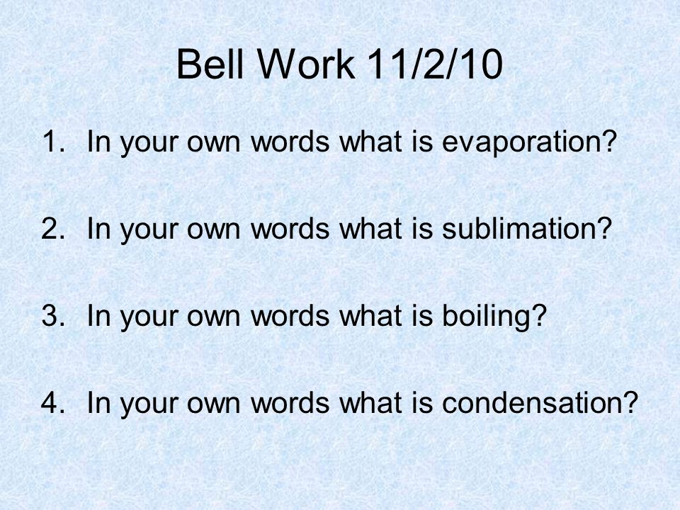Bell Work 11/2/10 In your own words what is evaporation
