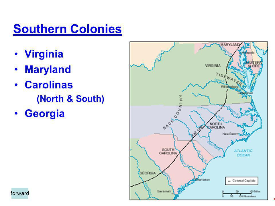 Southern Colonies Virginia Maryland Carolinas Georgia (North & South)