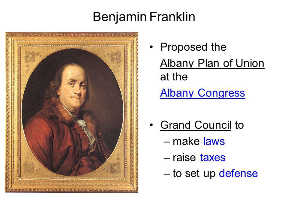 Benjamin Franklin Proposed the Albany Plan of Union at the