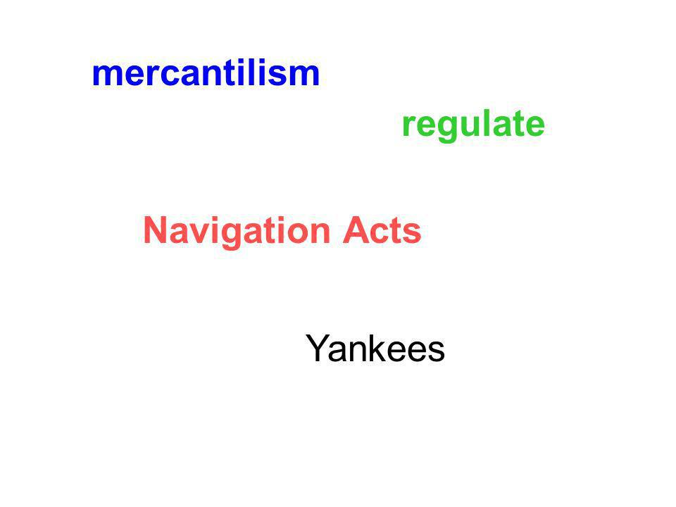 mercantilism regulate Navigation Acts Yankees
