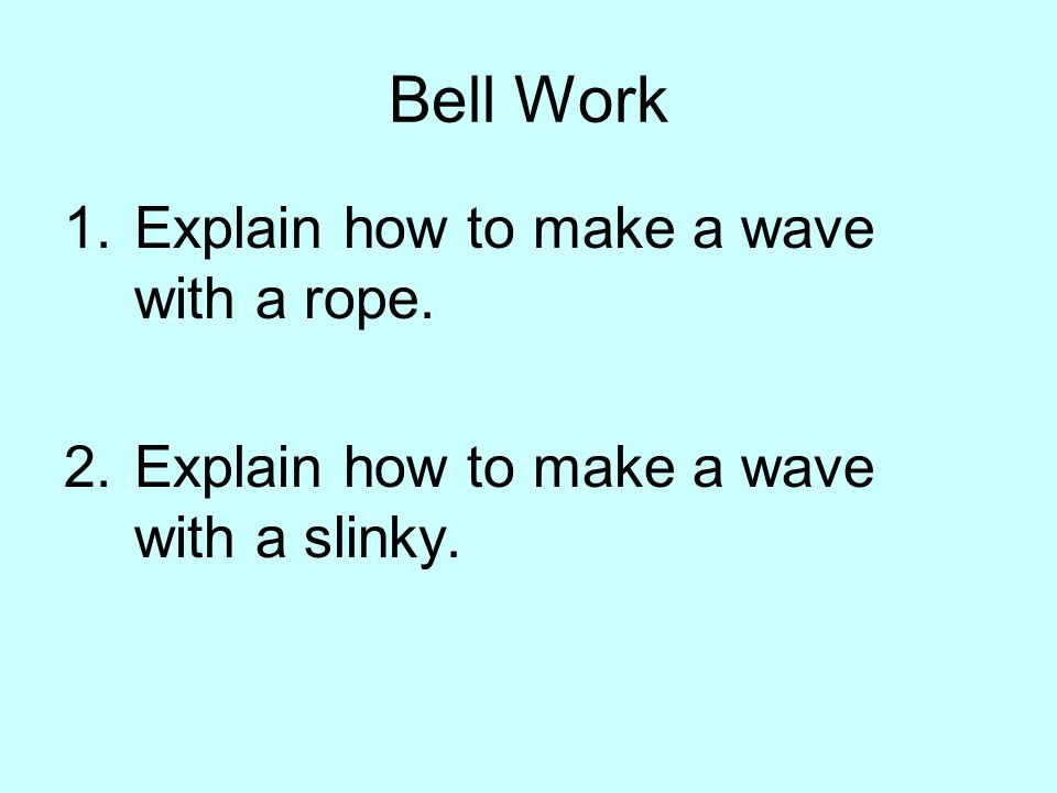Bell Work Explain how to make a wave with a rope.