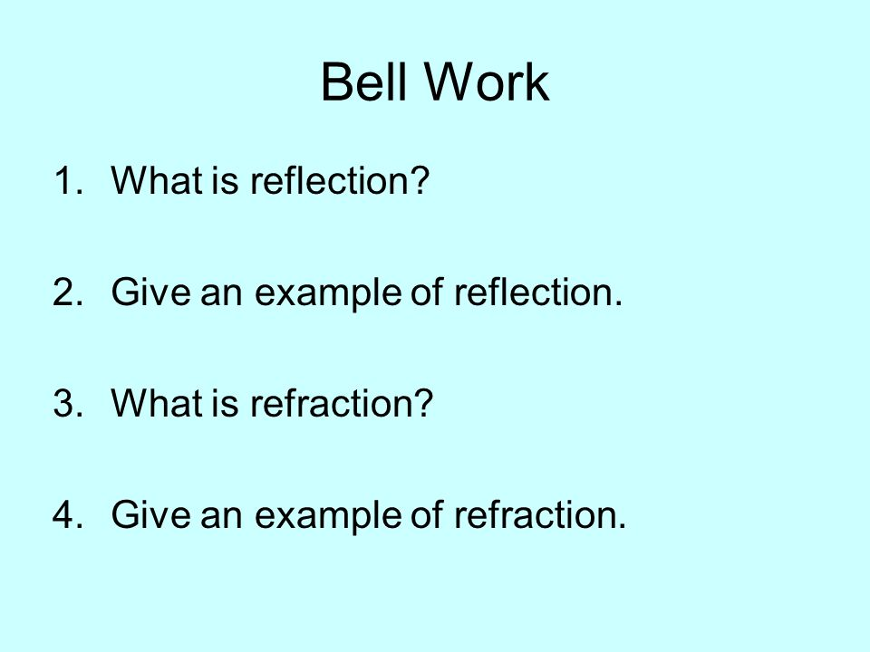 Bell Work What is reflection Give an example of reflection.