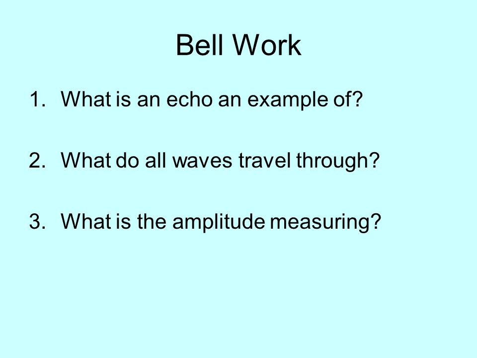 Bell Work What is an echo an example of