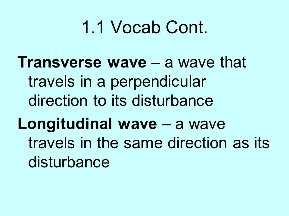 1.1 Vocab Cont. Transverse wave – a wave that travels in a perpendicular direction to its disturbance.
