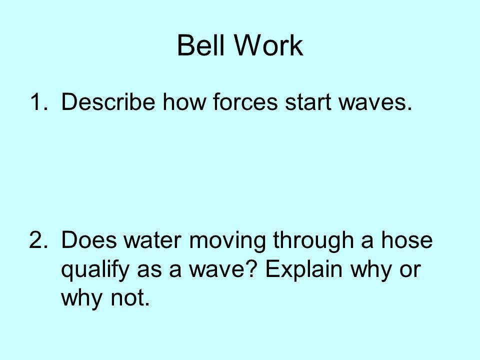 Bell Work Describe how forces start waves.