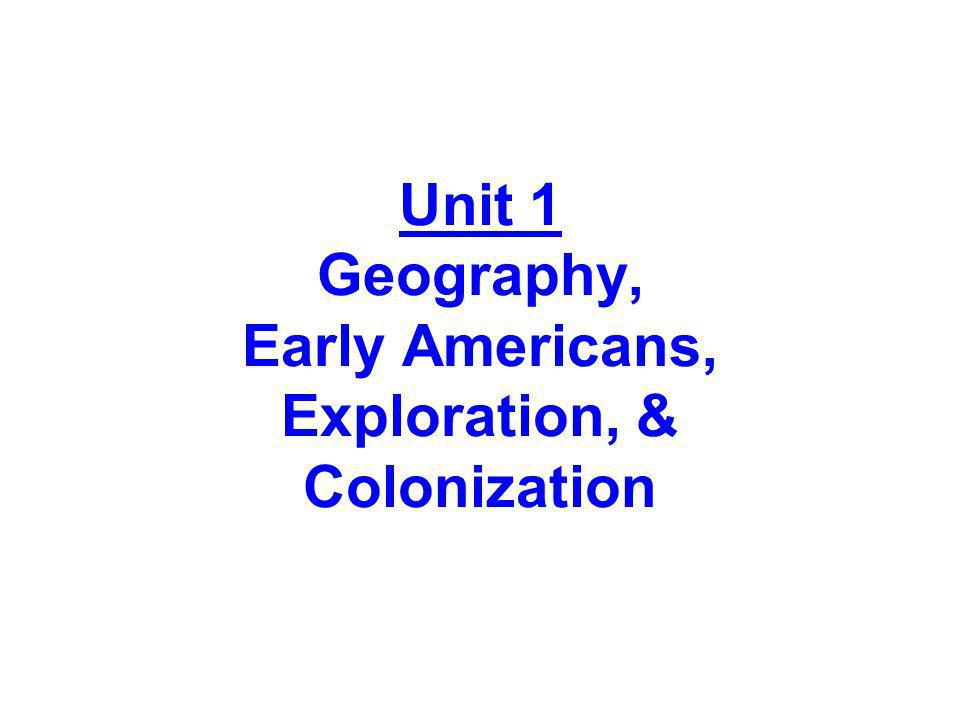 Unit 1 Geography, Early Americans, Exploration, & Colonization