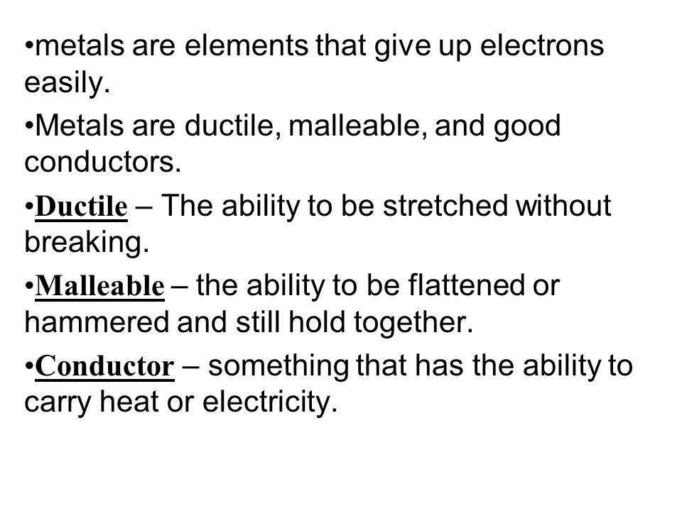 metals are elements that give up electrons easily.