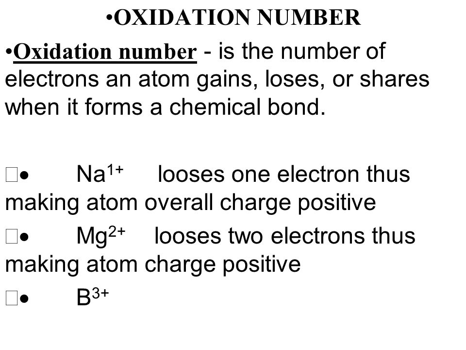 OXIDATION NUMBER Oxidation number - is the number of electrons an atom gains, loses, or shares when it forms a chemical bond.