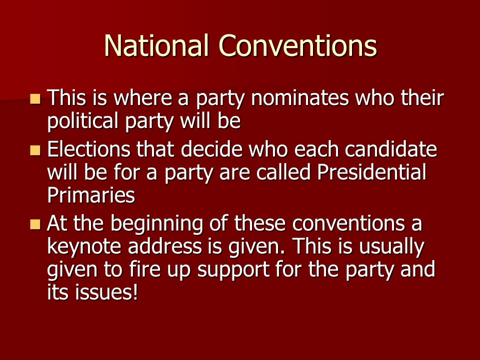 National Conventions This is where a party nominates who their political party will be.