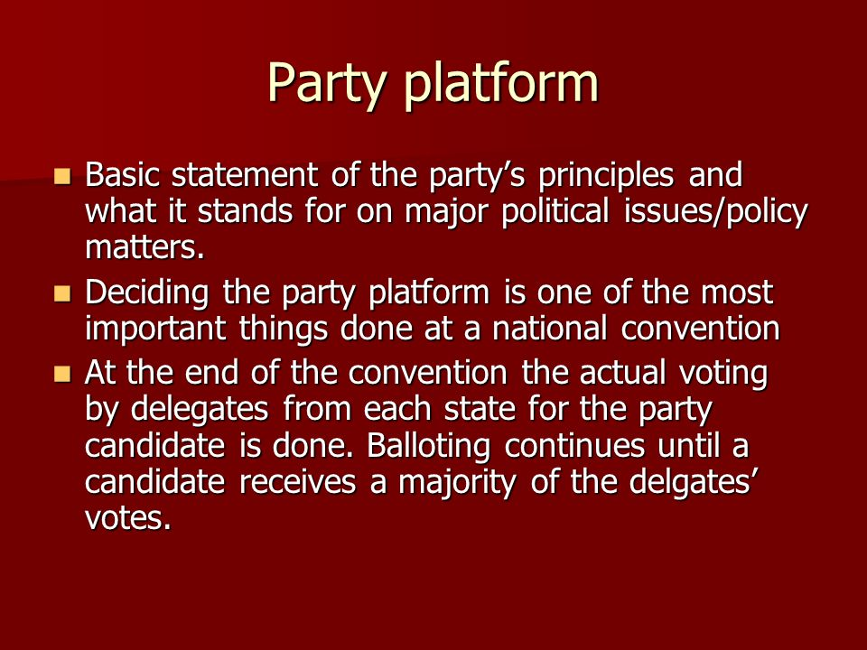 Party platform Basic statement of the party's principles and what it stands for on major political issues/policy matters.