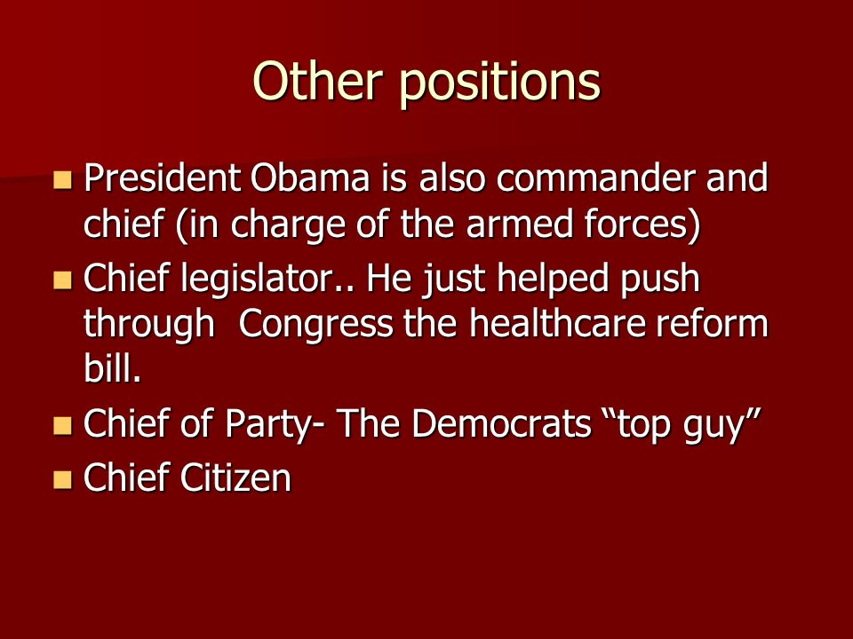 Other positions President Obama is also commander and chief (in charge of the armed forces)