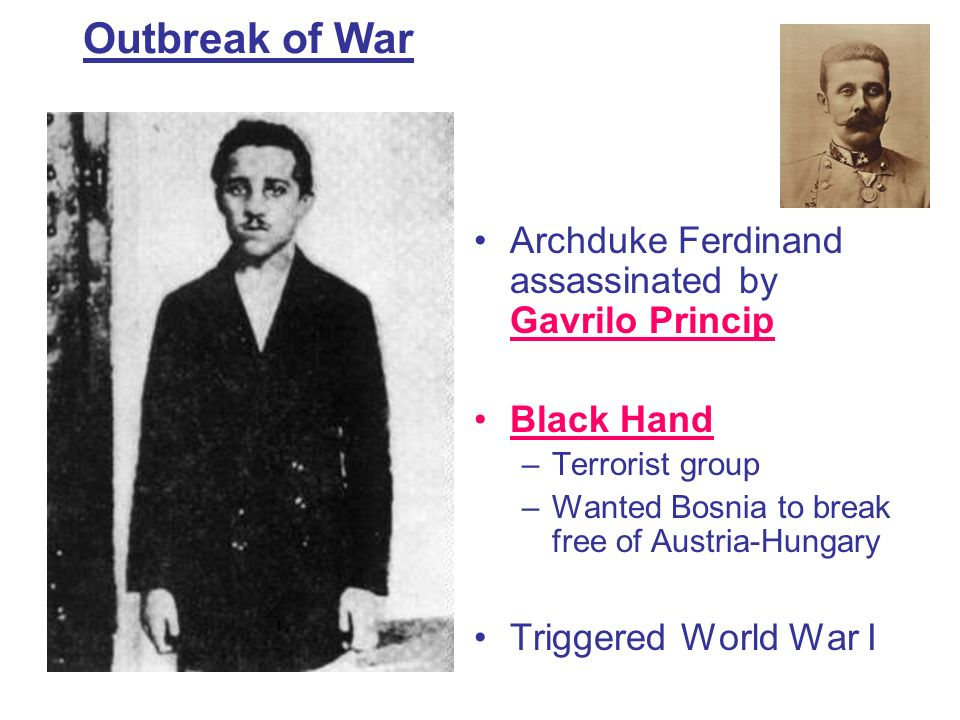 Outbreak of War Archduke Ferdinand assassinated by Gavrilo Princip