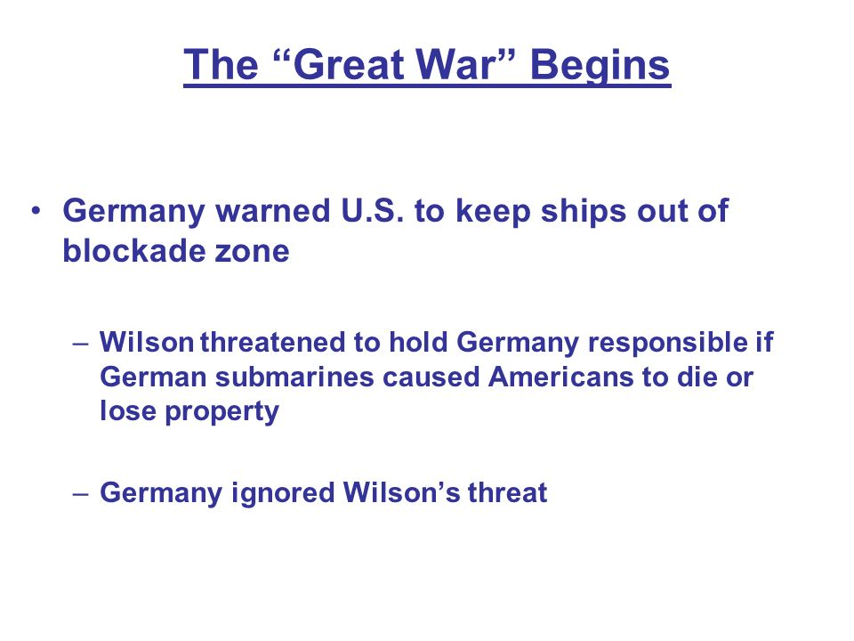 The Great War Begins Germany warned U.S. to keep ships out of blockade zone.