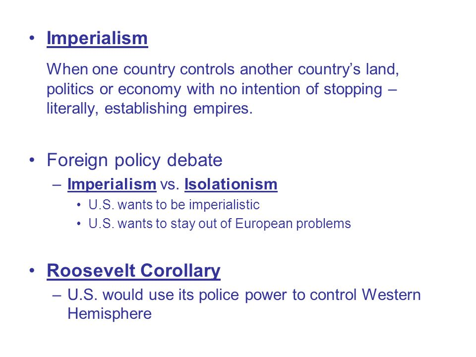 Imperialism When one country controls another country's land, politics or economy with no intention of stopping – literally, establishing empires.