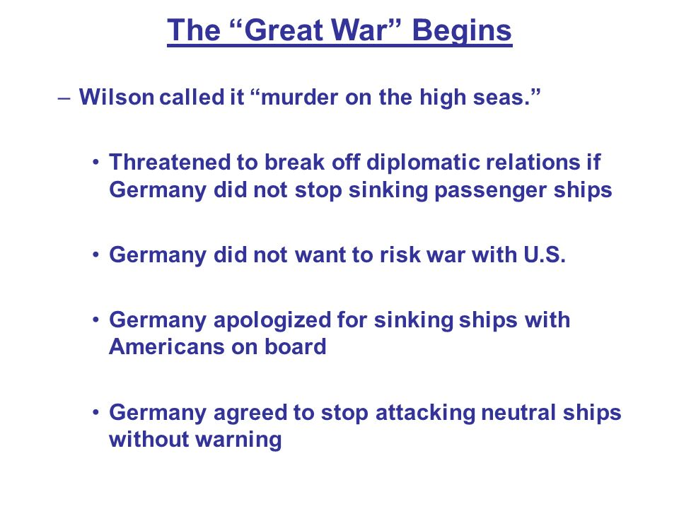 The Great War Begins Wilson called it murder on the high seas.