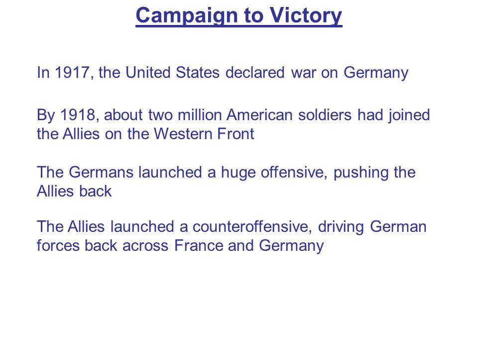 Campaign to Victory In 1917, the United States declared war on Germany