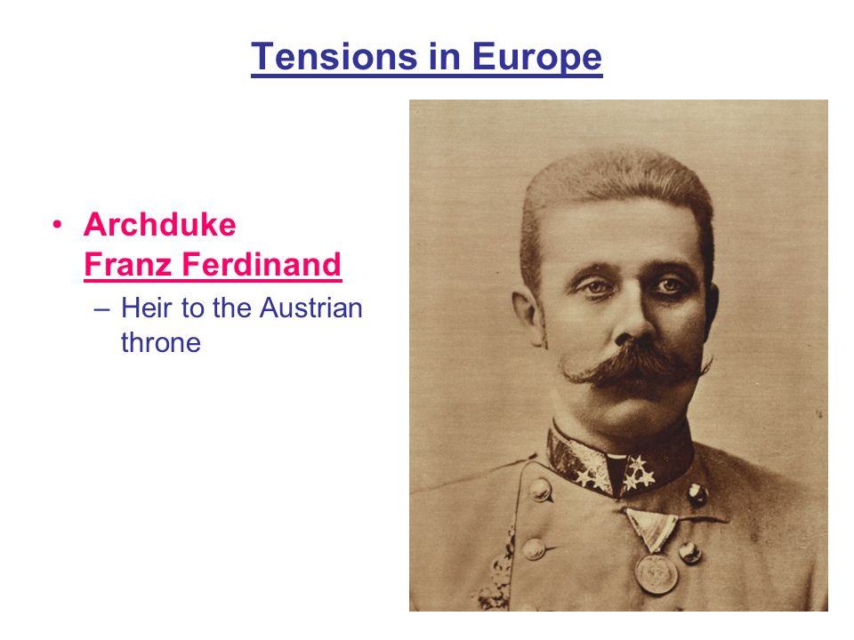 Tensions in Europe Archduke Franz Ferdinand