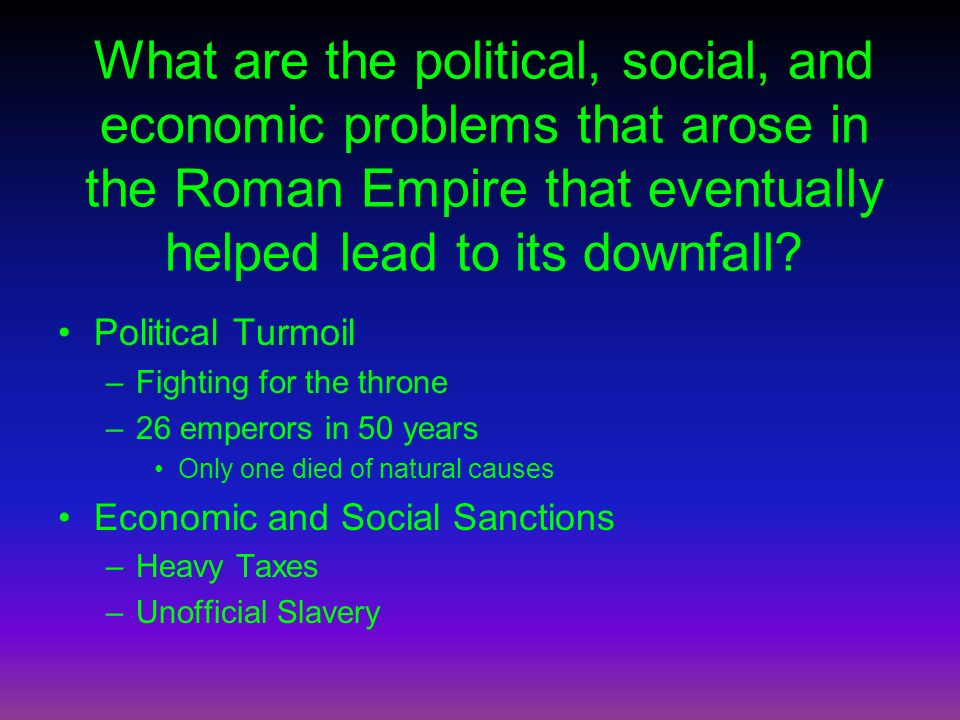 What are the political, social, and economic problems that arose in the Roman Empire that eventually helped lead to its downfall