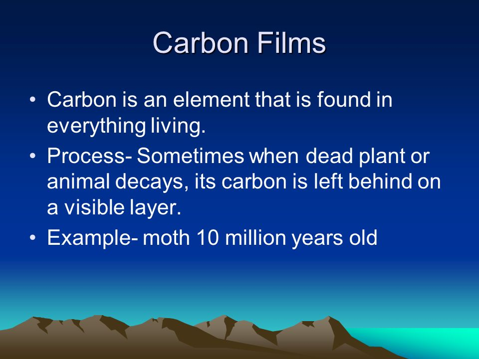 Carbon Films Carbon is an element that is found in everything living.