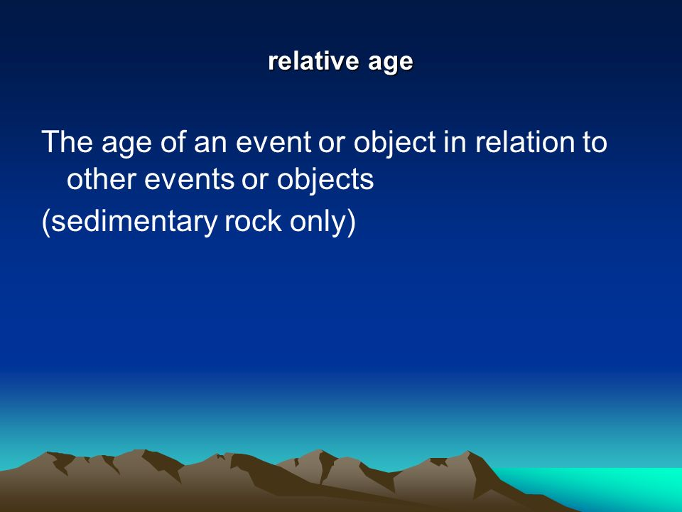 The age of an event or object in relation to other events or objects