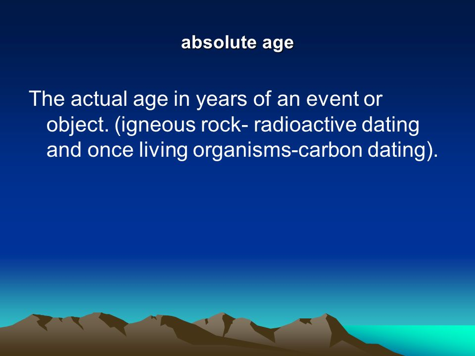 absolute age The actual age in years of an event or object.