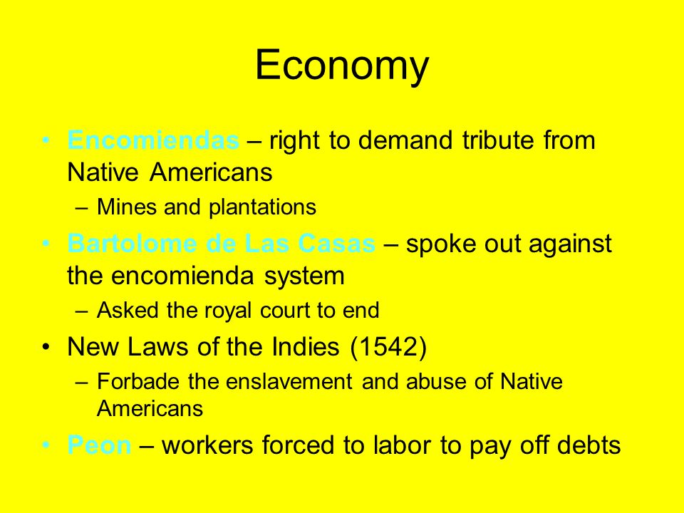 Economy Encomiendas – right to demand tribute from Native Americans