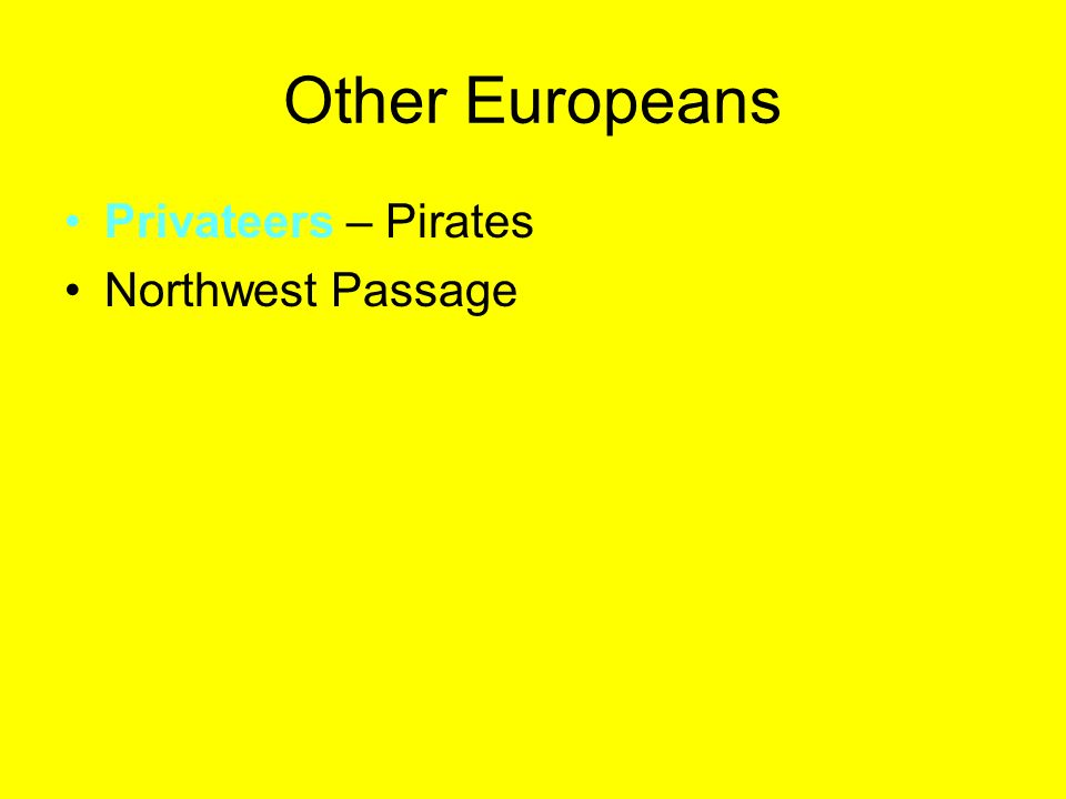 Other Europeans Privateers – Pirates Northwest Passage