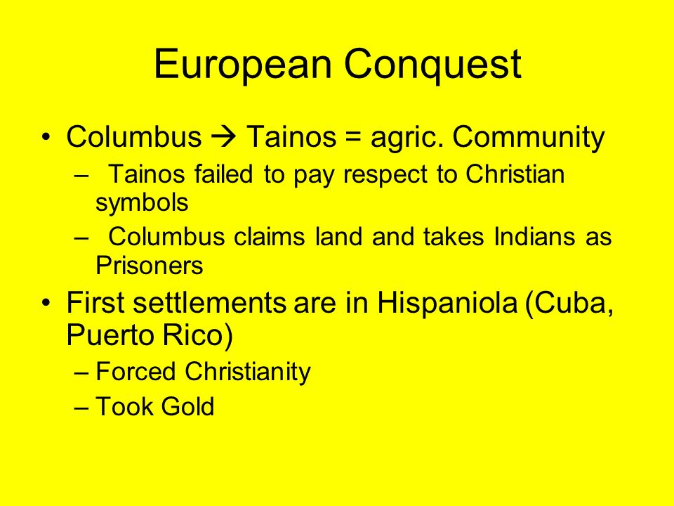 European Conquest Columbus  Tainos = agric. Community