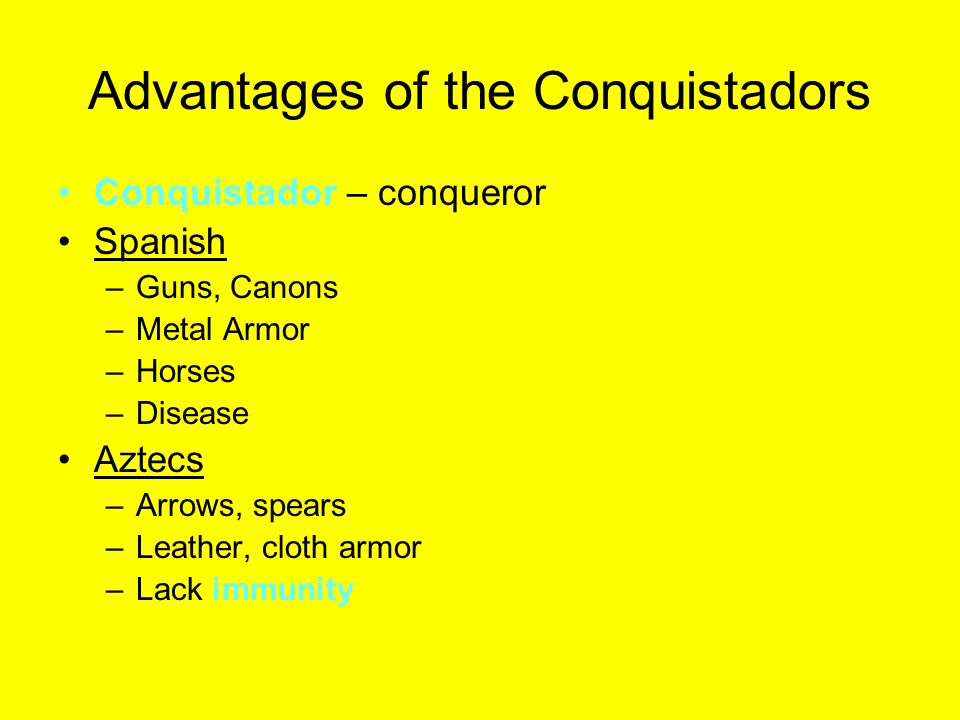 Advantages of the Conquistadors