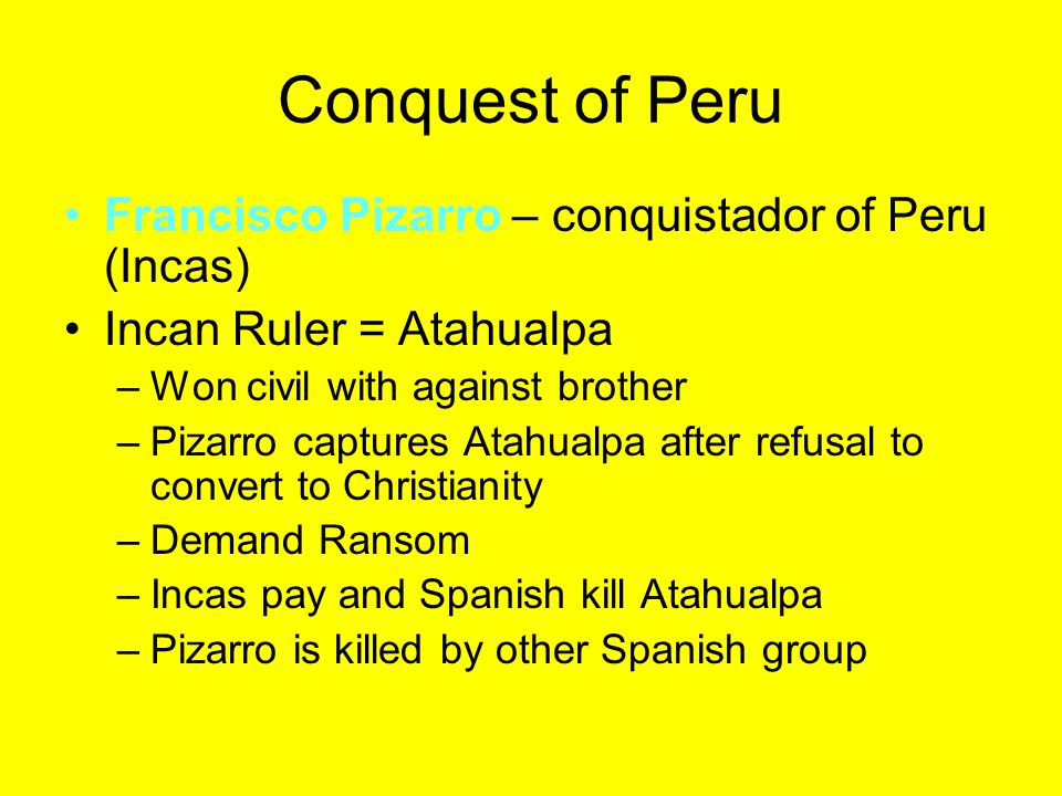 Conquest of Peru Francisco Pizarro – conquistador of Peru (Incas)