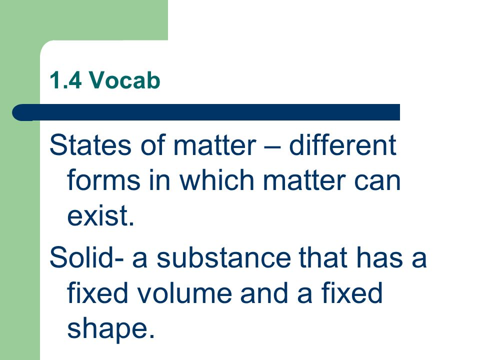 States of matter – different forms in which matter can exist.