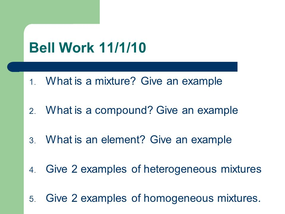 Bell Work 11/1/10 What is a mixture Give an example